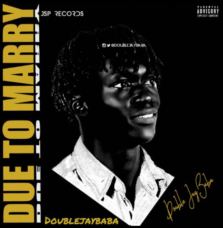 DoubleJayBaba - Due To Marry Mp3 Download